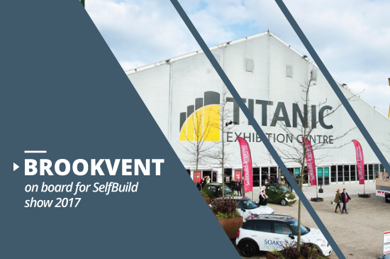 Brookvent attend Selfbuild show 2017 in Belfast